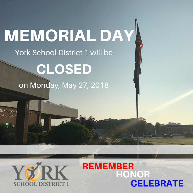York School District 1 schools and offices will be closed on Monday, May 27, 2019 for Memorial Day.